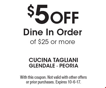 $5 OFF Dine In Order of $25 or more. With this coupon. Not valid with other offers or prior purchases. Expires 10-6-17.