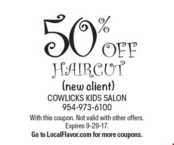 50% OFF haircut (new client). With this coupon. Not valid with other offers. Expires 9-29-17. Go to LocalFlavor.com for more coupons.