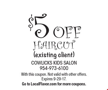 $5 OFF haircut (existing client). With this coupon. Not valid with other offers. Expires 9-29-17. Go to LocalFlavor.com for more coupons.