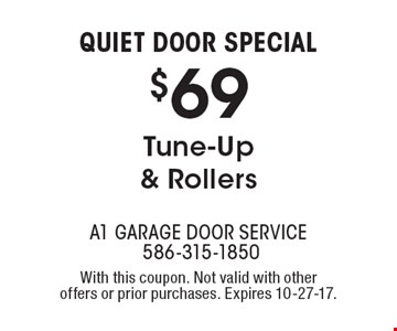 Quiet Door Special $69 Tune-Up & Rollers. With this coupon. Not valid with other offers or prior purchases. Expires 10-27-17.