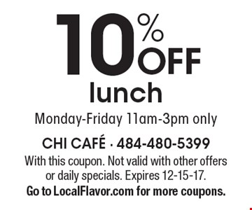 10% off lunch Monday-Friday 11am-3pm only. With this coupon. Not valid with other offers or daily specials. Expires 12-15-17. Go to LocalFlavor.com for more coupons.