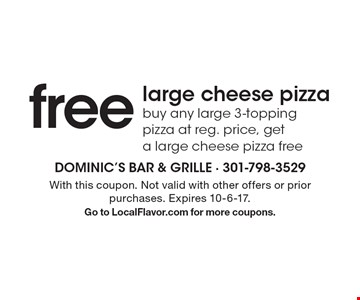 free large cheese pizza buy any large 3-topping pizza at reg. price, get a large cheese pizza free. With this coupon. Not valid with other offers or prior purchases. Expires 10-6-17.Go to LocalFlavor.com for more coupons.