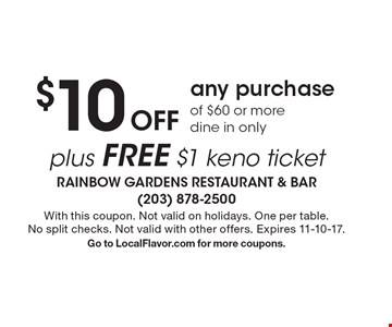 $10 Off any purchase of $60 or more. Dine in only. plus free $1 keno ticket. With this coupon. Not valid on holidays. One per table. No split checks. Not valid with other offers. Expires 11-10-17.Go to LocalFlavor.com for more coupons.