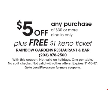 $5 Off any purchase of $30 or more. Dine in only. Plus free $1 keno ticket. With this coupon. Not valid on holidays. One per table. No split checks. Not valid with other offers. Expires 11-10-17.Go to LocalFlavor.com for more coupons.