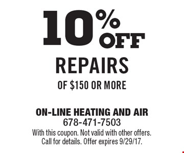 10% OFF Repairs of $150 or More. With this coupon. Not valid with other offers. Call for details. Offer expires 9/29/17.
