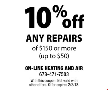 10%offany repairs of $150 or more(up to $50). With this coupon. Not valid with other offers. Offer expires 2/2/18.