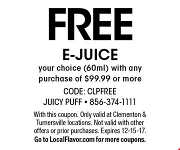 FREE E-JUICE your choice (60ml) with any purchase of $99.99 or more. With this coupon. Only valid at Clementon & Turnersville locations. Not valid with other offers or prior purchases. Expires 12-15-17. Go to LocalFlavor.com for more coupons.