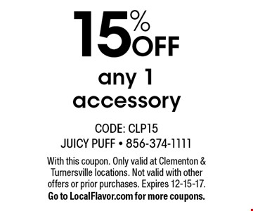 15% OFF any 1 accessory. With this coupon. Only valid at Clementon & Turnersville locations. Not valid with other offers or prior purchases. Expires 12-15-17. Go to LocalFlavor.com for more coupons.