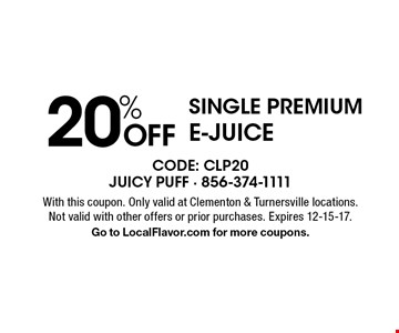 20% OFF single premiume-juice. With this coupon. Only valid at Clementon & Turnersville locations. Not valid with other offers or prior purchases. Expires 12-15-17. Go to LocalFlavor.com for more coupons.