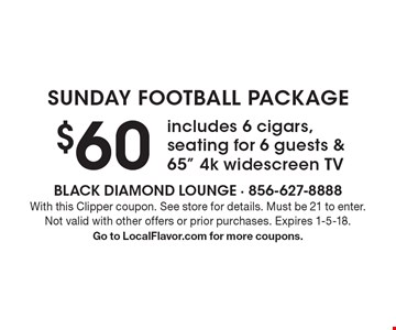 Sunday Football Package. $60 includes 6 cigars, seating for 6 guests & 65