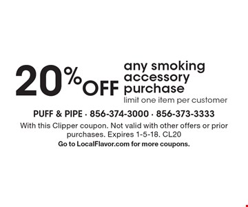 20% Off any smoking accessory purchase limit one item per customer. With this Clipper coupon. Not valid with other offers or prior purchases. Expires 1-5-18. CL20 Go to LocalFlavor.com for more coupons.
