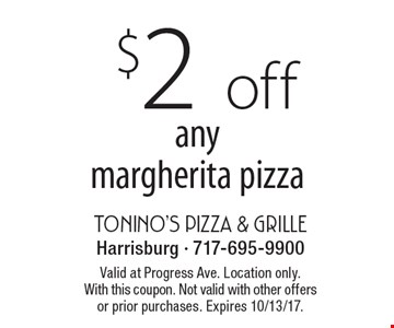 $2 off any margherita pizza. Valid at Progress Ave. Location only. With this coupon. Not valid with other offers or prior purchases. Expires 10/13/17.