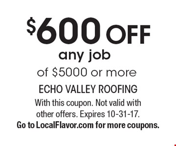 $600 Off any job of $5000 or more. With this coupon. Not valid with other offers. Expires 10-31-17. Go to LocalFlavor.com for more coupons.