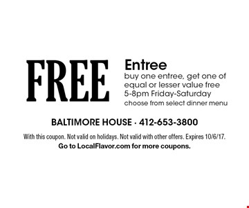 FREE Entree. Buy one entree, get one of equal or lesser value free. 5-8pm Friday-Saturday choose from select dinner menu. With this coupon. Not valid on holidays. Not valid with other offers. Expires 10/6/17. Go to LocalFlavor.com for more coupons.