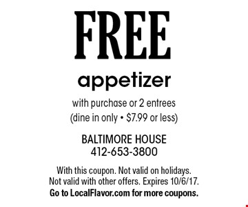 FREE appetizer with purchase or 2 entrees (dine in only - $7.99 or less). With this coupon. Not valid on holidays. Not valid with other offers. Expires 10/6/17. Go to LocalFlavor.com for more coupons.