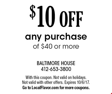 $10 OFF any purchase of $40 or more. With this coupon. Not valid on holidays. Not valid with other offers. Expires 10/6/17. Go to LocalFlavor.com for more coupons.