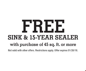 FREE SINK & 15-year sealer with purchase of 45 sq. ft. or more. Not valid with other offers. Restrictions apply. Offer expires 01/26/18.