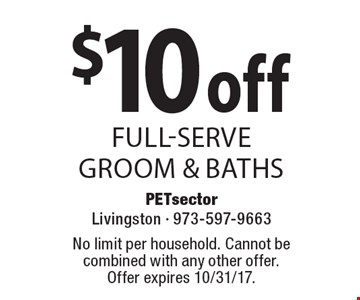 $10 off full-serve groom & baths. No limit per household. Cannot be combined with any other offer. Offer expires 10/31/17.