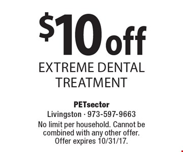 $10 off extreme dental treatment. No limit per household. Cannot be combined with any other offer. Offer expires 10/31/17.