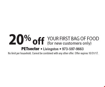 20% off your first bag of food (for new customers only). No limit per household. Cannot be combined with any other offer. Offer expires 10/31/17.