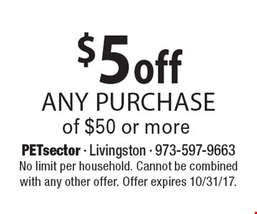 $5 off Any purchase of $50 or more. No limit per household. Cannot be combined with any other offer. Offer expires 10/31/17.