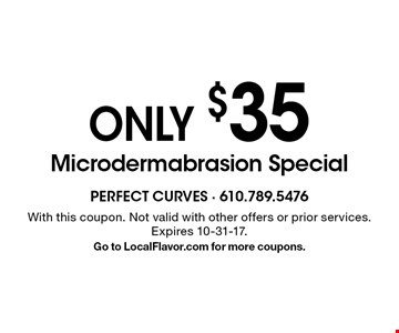 ONLY $35 Microdermabrasion Special. With this coupon. Not valid with other offers or prior services. Expires 10-31-17. Go to LocalFlavor.com for more coupons.