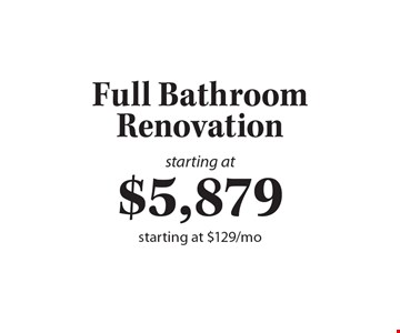Starting at $5,879 Full Bathroom Renovation. Starting at $129/mo.