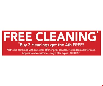 Free Cleaning – buy 3 cleanings get the 4th FREE! Not to be combined with any other offer or prior services. Not redeemable for cash. Applies to new customers only. Offer expires 10/31/17.