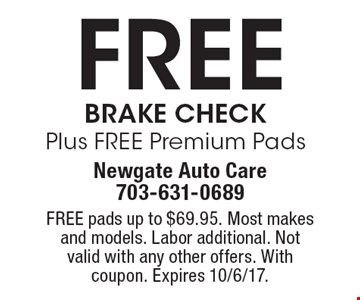 Free Brake Check Plus FREE Premium Pads. FREE pads up to $69.95. Most makes and models. Labor additional. Not valid with any other offers. With coupon. Expires 10/6/17.