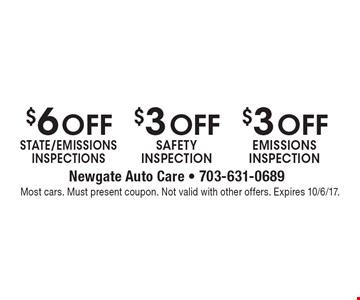$6 Off STATE/EMISSIONS INSPECTIONS. $3 Off SAFETY INSPECTION. $3 Off EMISSIONS INSPECTION. Most cars. Must present coupon. Not valid with other offers. Expires 10/6/17.