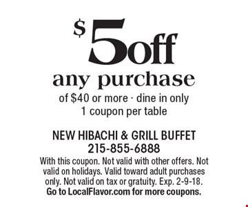 $5 off any purchase of $40 or more - dine in only. 1 coupon per table. With this coupon. Not valid with other offers. Not valid on holidays. Valid toward adult purchases only. Not valid on tax or gratuity. Exp. 2-9-18. Go to LocalFlavor.com for more coupons.