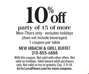 10%off party of 15 of more. Mon-Thurs only - excludes holidays (does not include beverages)1 coupon per table. With this coupon. Not valid with other offers. Not valid on holidays. Valid toward adult purchases only. Not valid on tax or gratuity. Exp. 2-9-18. Go to LocalFlavor.com for more coupons.