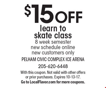 $15 off learn to skate class. 8 week semester, new schedule online, new customers only. With this coupon. Not valid with other offers or prior purchases. Expires 10-13-17. Go to LocalFlavor.com for more coupons.