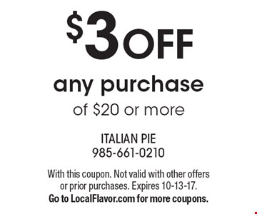 $3 OFF any purchase of $20 or more. With this coupon. Not valid with other offers or prior purchases. Expires 10-13-17. Go to LocalFlavor.com for more coupons.