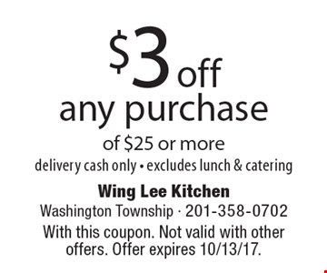 $3 off any purchase of $25 or more. Delivery cash only. Excludes lunch & catering. With this coupon. Not valid with other offers. Offer expires 10/13/17.