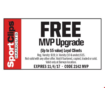 FREE MVP Upgrade. (Up to $5 value) Loyal Clients. Reg. Varsity: $19; Jr. Varsity (10 & under) $15. Not valid with any other offer. Void if bartered, copied, traded or sold. Valid only at Berwyn location. EXPIRES 11/4/17-CODE 2142 MVP