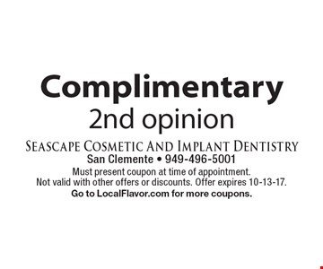 Complimentary2nd opinion. Must present coupon at time of appointment. Not valid with other offers or discounts. Offer expires 10-13-17. Go to LocalFlavor.com for more coupons.