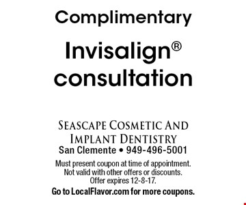 Complimentary Invisalign consultation. Must present coupon at time of appointment. Not valid with other offers or discounts. Offer expires 12-8-17. Go to LocalFlavor.com for more coupons.