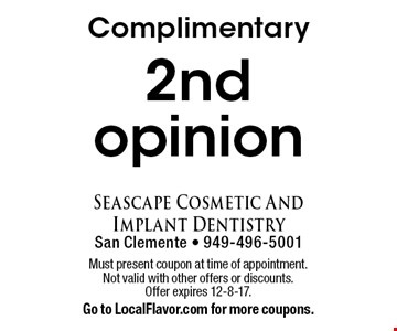 Complimentary 2nd opinion. Must present coupon at time of appointment. Not valid with other offers or discounts. Offer expires 12-8-17. Go to LocalFlavor.com for more coupons.