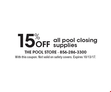 15% off all pool closing supplies. With this coupon. Not valid on safety covers. Expires 10/13/17.