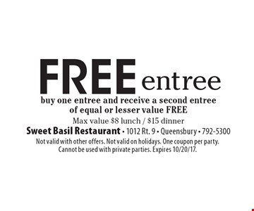 FREE Entree. Buy one entree and receive a second entree of equal or lesser value FREE. Max value $8 lunch / $15 dinner. Not valid with other offers. Not valid on holidays. One coupon per party. Cannot be used with private parties. Expires 10/20/17.