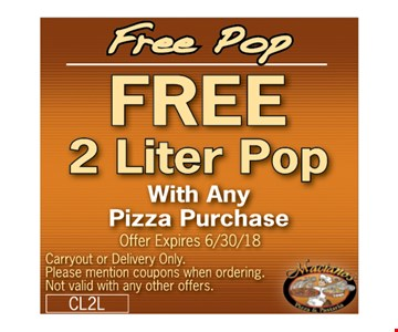 Free Pop. Free 2 Liter Pop with any pizza purchase.