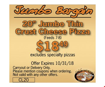 "20"" Jumbo Thin Crust Cheese Pizza $18.49 - excludes specialty pizzas - Carryout or Delivery Only.