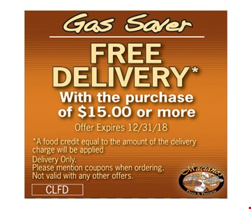 Free Delivery with the purchase of $15.00 or more. A food credit equal to the amount of the delivery charge will be applied. Delivery only. Please mention coupons when ordering. Not valid with any other offers. Offer expires 12/31/18 CLFD