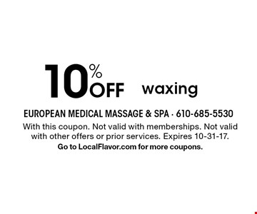 10% Off waxing. With this coupon. Not valid with memberships. Not valid with other offers or prior services. Expires 10-31-17. Go to LocalFlavor.com for more coupons.