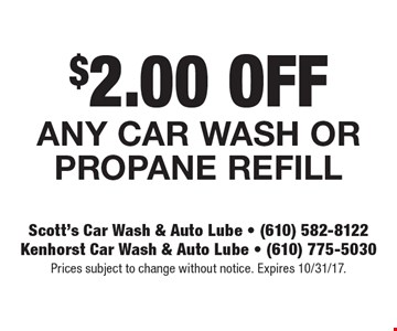 $2.00 OFF Any car wash or propane refill. Prices subject to change without notice. Expires 10/31/17.
