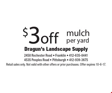 $3 off mulch per yard. Retail sales only. Not valid with other offers or prior purchases. Offer expires 10-6-17.