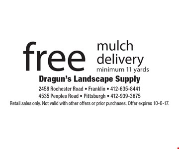 free mulch delivery minimum 11 yards. Retail sales only. Not valid with other offers or prior purchases. Offer expires 10-6-17.