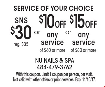 Service of Your Choice SNS $30 reg. $35 OR $10 OFF any service of $60 or more OR $15 OFF any service of $80 or more. With this coupon. Limit 1 coupon per person, per visit. Not valid with other offers or prior services. Exp. 11/10/17.