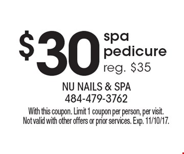 $30 spa pedicure, reg. $35. With this coupon. Limit 1 coupon per person, per visit. Not valid with other offers or prior services. Exp. 11/10/17.